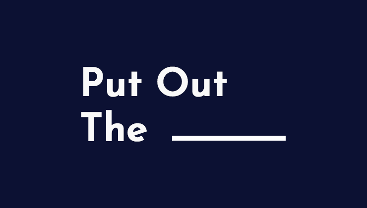 Image for Put Out the _____