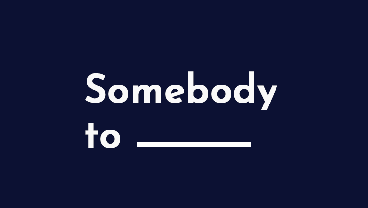 Image for Somebody to _____