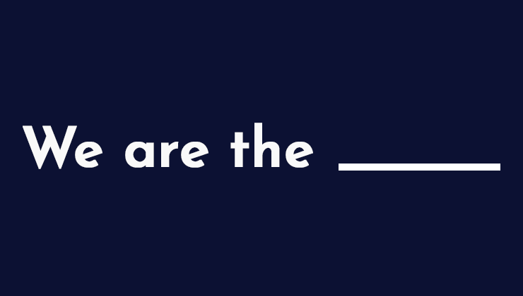 Image for We are the _____