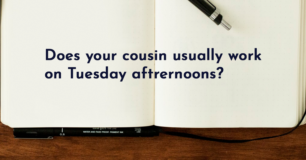 Image for Does your cousin usually work on Tuesday afternoons?