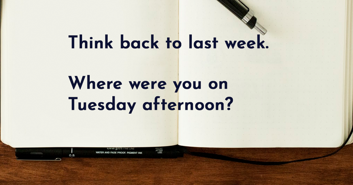 Image for Think back to last week. Where were you on Tuesday afternoon