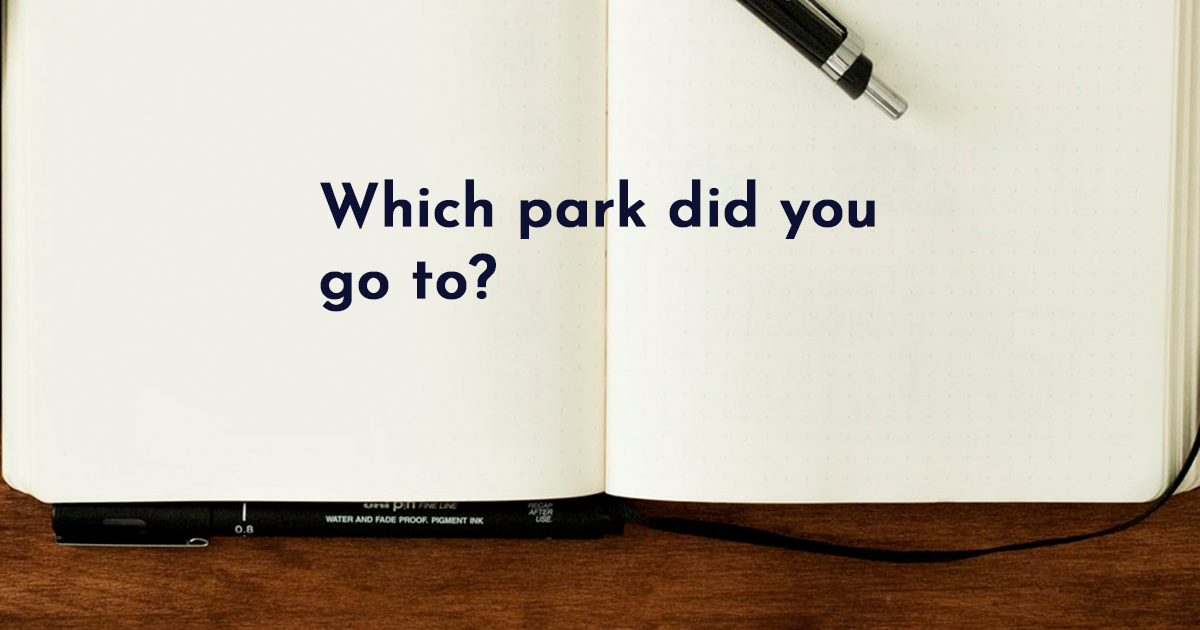 Image for Which Park did you go to?