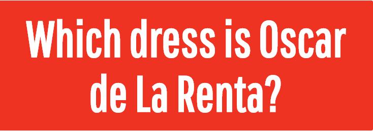 Image for Which dress is Oscar de La Renta?