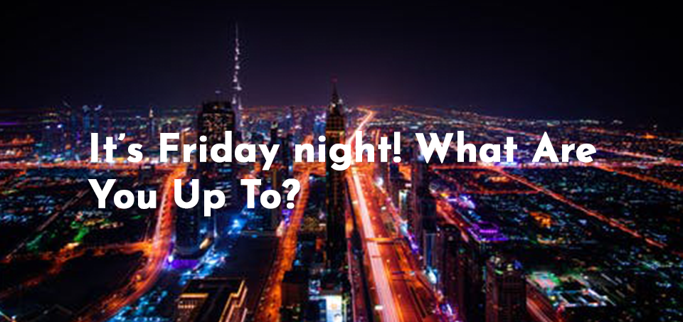 Image for It's Friday night! What are you up to?
